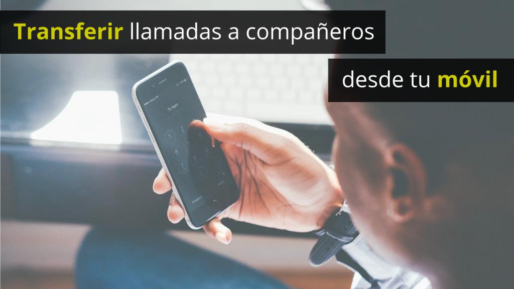 Transferir llamadas desde el móvil de empresa